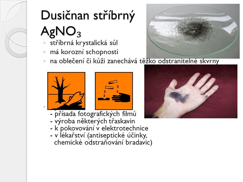 Dusičnan stříbrný AgNO ₃ stříbrná krystalická sůl má korozní schopnosti na oblečení či kůži zanechává těžko odstranitelné skvrny Využití: - přísada fo