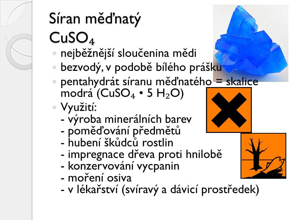 Síran měďnatý CuSO ₄ nejběžnější sloučenina mědi bezvodý, v podobě bílého prášku pentahydrát síranu měďnatého = skalice modrá (CuSO ₄ 5 H ₂ O) Využití