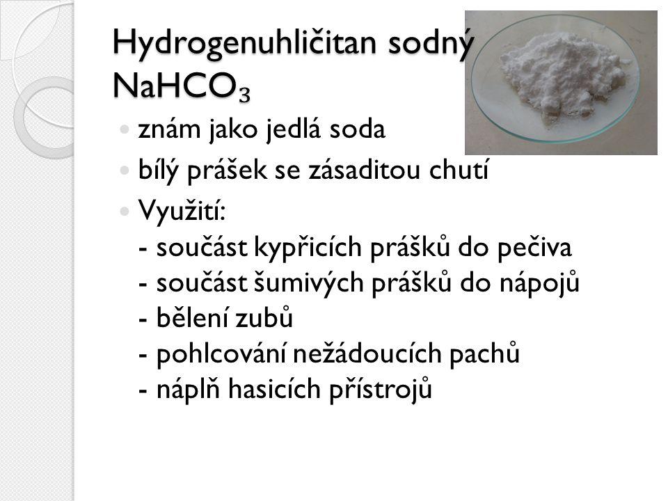 Hydrogenuhličitan sodný NaHCO ₃ znám jako jedlá soda bílý prášek se zásaditou chutí Využití: - součást kypřicích prášků do pečiva - součást šumivých p