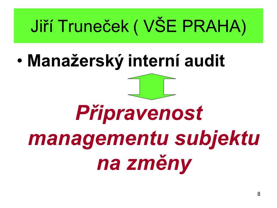 8 Jiří Truneček ( VŠE PRAHA) Manažerský interní audit Připravenost managementu subjektu na změny