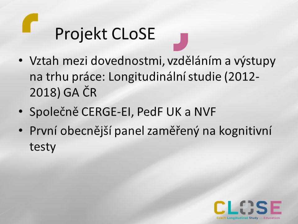 Projekt CLoSE Vztah mezi dovednostmi, vzděláním a výstupy na trhu práce: Longitudinální studie (2012- 2018) GA ČR Společně CERGE-EI, PedF UK a NVF První obecnější panel zaměřený na kognitivní testy