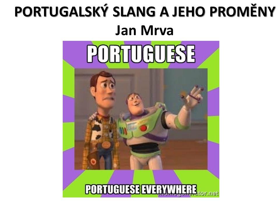 PORTUGALSKÝ SLANG A JEHO PROMĚNY Jan Mrva
