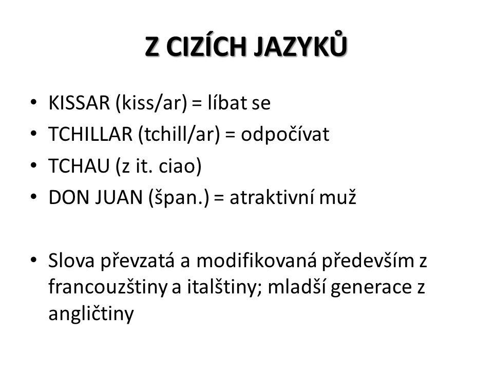 Z CIZÍCH JAZYKŮ KISSAR (kiss/ar) = líbat se TCHILLAR (tchill/ar) = odpočívat TCHAU (z it. ciao) DON JUAN (špan.) = atraktivní muž Slova převzatá a mod