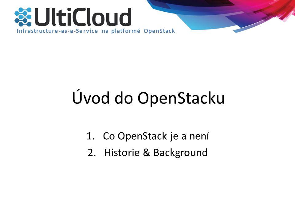 Co OpenStack je a není  virtualizovaná infrastruktura virtualizovaná síť správa autentizace & autorizace uživatelský přístup přes dashboard & API Open Source  jednoduchá virtualizace cokoliv jiného Infrastructure-as-a-Service na platformě OpenStack