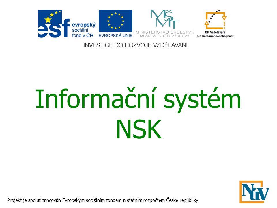 Informační systém NSK Projekt je spolufinancován Evropským sociálním fondem a státním rozpočtem České republiky