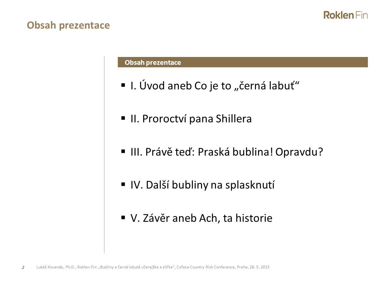 """Lukáš Kovanda, Ph.D., Roklen Fin: """"Bubliny a černé labutě včerejška a zítřka"""", Coface Country Risk Conference, Praha, 28. 5. 2015 2  I. Úvod aneb Co"""