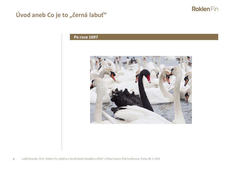 """Lukáš Kovanda, Ph.D., Roklen Fin: """"Bubliny a černé labutě včerejška a zítřka"""", Coface Country Risk Conference, Praha, 28. 5. 2015 5 Úvod aneb Co je to"""