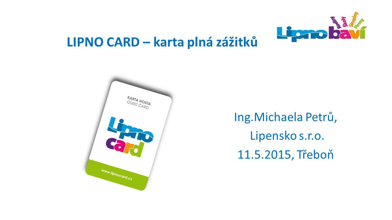 LIPNO CARD – karta plná zážitků Ing.Michaela Petrů, Lipensko s.r.o. 11.5.2015, Třeboň