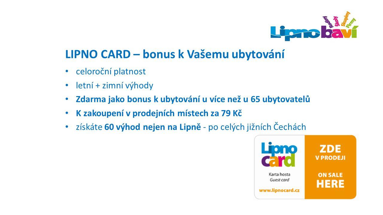 LIPNO CARD – jaká byla zima 2015 o 58% více odebraných karet než loni v zimě Akceptace: zvýšení četnosti použití karty na 1,3x TOP 5 nejoblíbenější služby: Slevy na skipasy, Stezkabus Aquaworld, Bobová dráha, Hopsárium