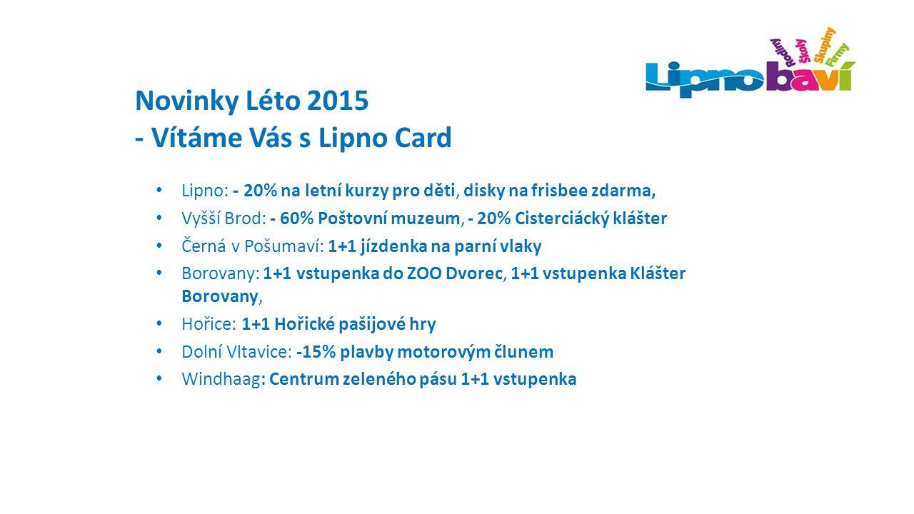 Novinky Léto 2015 - Vítáme Vás s Lipno Card Lipno: - 20% na letní kurzy pro děti, disky na frisbee zdarma, Vyšší Brod: - 60% Poštovní muzeum, - 20% Ci