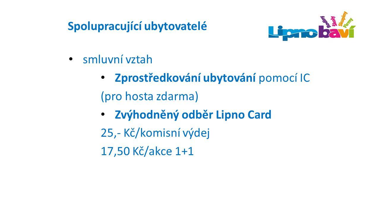 Spolupracující ubytovatelé smluvní vztah Zprostředkování ubytování pomocí IC (pro hosta zdarma) Zvýhodněný odběr Lipno Card 25,- Kč/komisní výdej 17,5