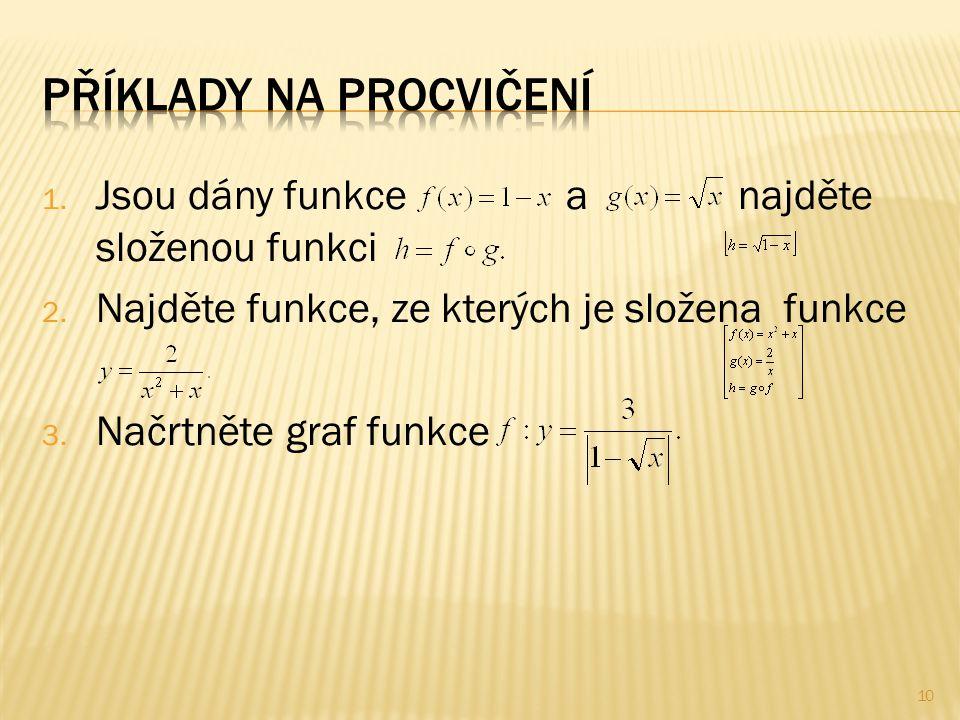 1.Jsou dány funkce a najděte složenou funkci 2. Najděte funkce, ze kterých je složena funkce 3.