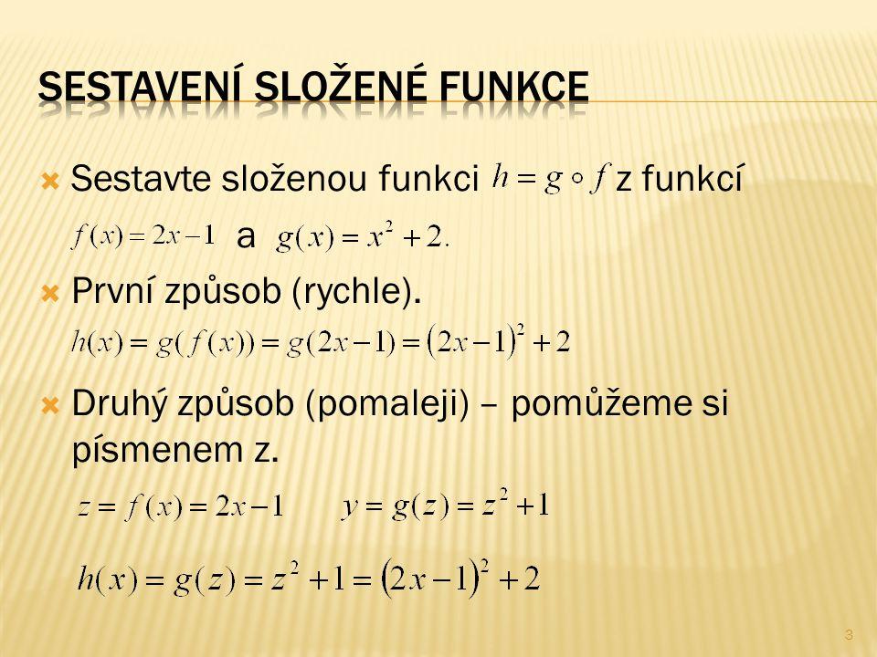  Najděte funkce, ze kterých je složena funkce  Funkce je složena z funkcí a jako 4