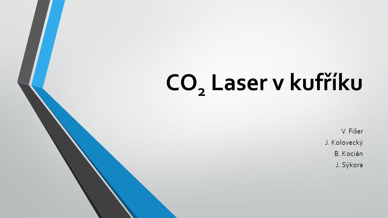 CO 2 Laser v kufříku V. Fišer J. Kolovecký B. Kocián J. Sýkora