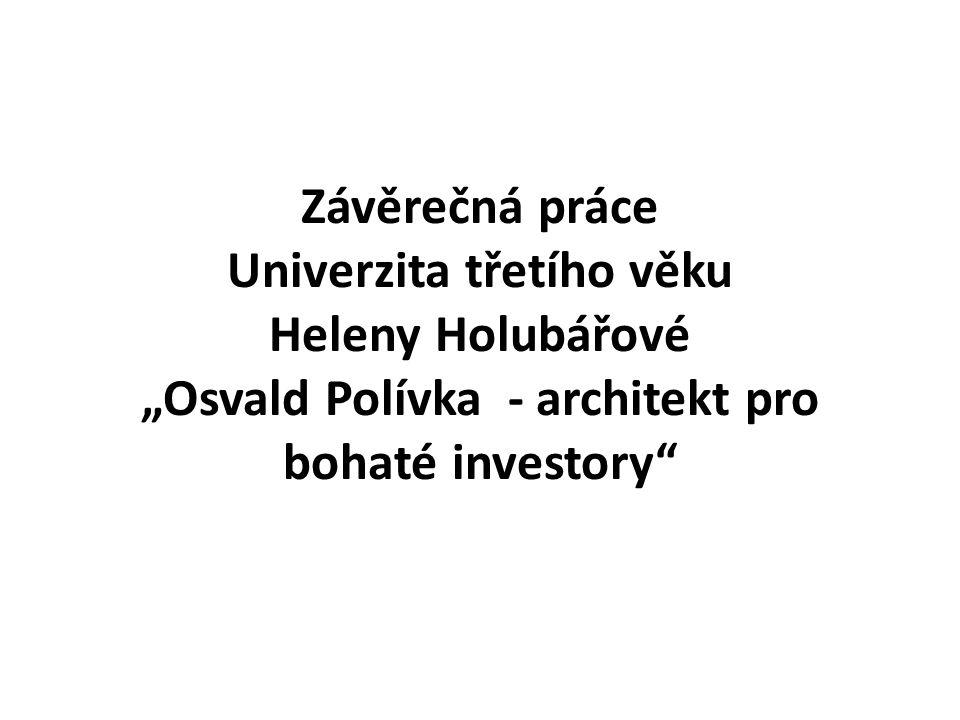 """Závěrečná práce Univerzita třetího věku Heleny Holubářové """"Osvald Polívka - architekt pro bohaté investory"""""""