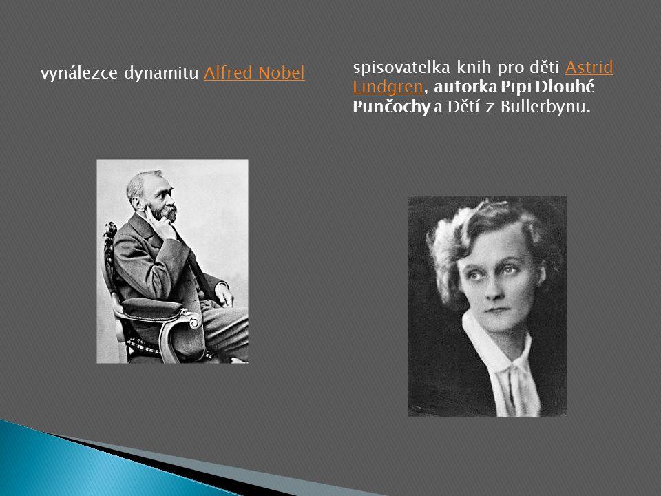 vynálezce dynamitu Alfred NobelAlfred Nobel spisovatelka knih pro děti Astrid Lindgren, autorka Pipi Dlouhé Punčochy a Dětí z Bullerbynu.Astrid Lindgren