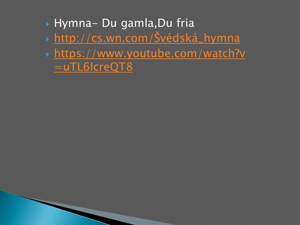  Hymna- Du gamla,Du fria  http://cs.wn.com/Švédská_hymna http://cs.wn.com/Švédská_hymna  https://www.youtube.com/watch?v =uTL6IcreQT8 https://www.youtube.com/watch?v =uTL6IcreQT8