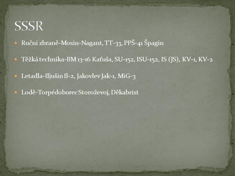 Ruční zbraně-Mosin-Nagant, TT-33, PPŠ-41 Špagin Těžká technika-BM 13-16 Kaťuša, SU-152, ISU-152, IS (JS), KV-1, KV-2 Letadla-Iljušin Il-2, Jakovlev Ja