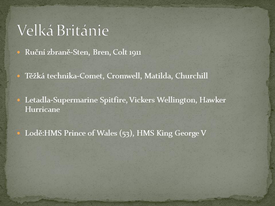Ruční zbraně-Sten, Bren, Colt 1911 Těžká technika-Comet, Cromwell, Matilda, Churchill Letadla-Supermarine Spitfire, Vickers Wellington, Hawker Hurrica