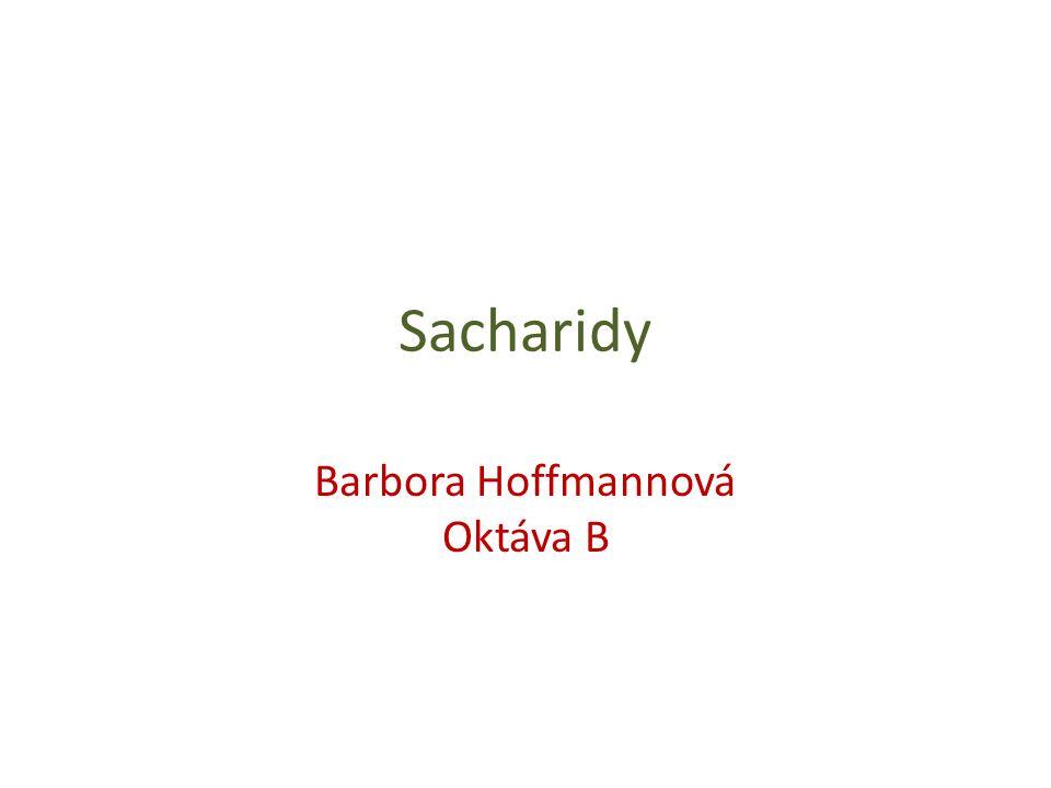 Sacharidy Barbora Hoffmannová Oktáva B