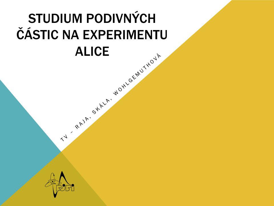 STUDIUM PODIVNÝCH ČÁSTIC NA EXPERIMENTU ALICE TV – RAJA, SKÁLA, WOHLGEMUTHOVÁ