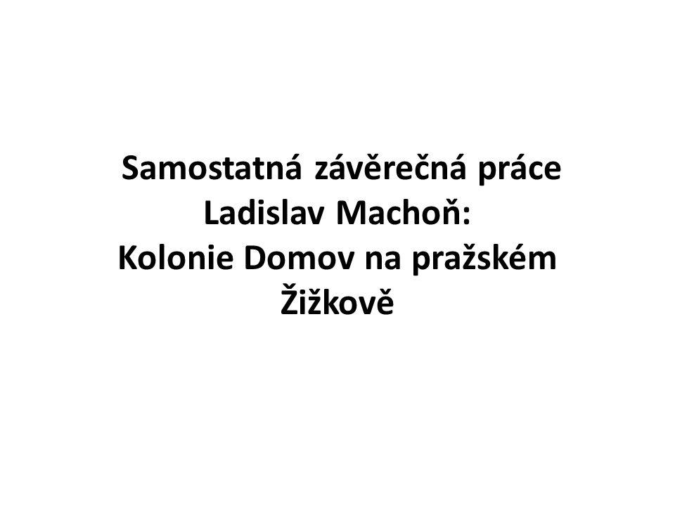 Samostatná závěrečná práce Ladislav Machoň: Kolonie Domov na pražském Žižkově