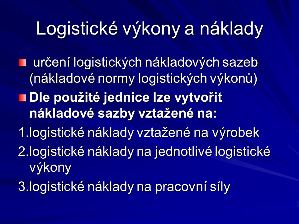 Logistické výkony a náklady určení logistických nákladových sazeb (nákladové normy logistických výkonů) určení logistických nákladových sazeb (náklado