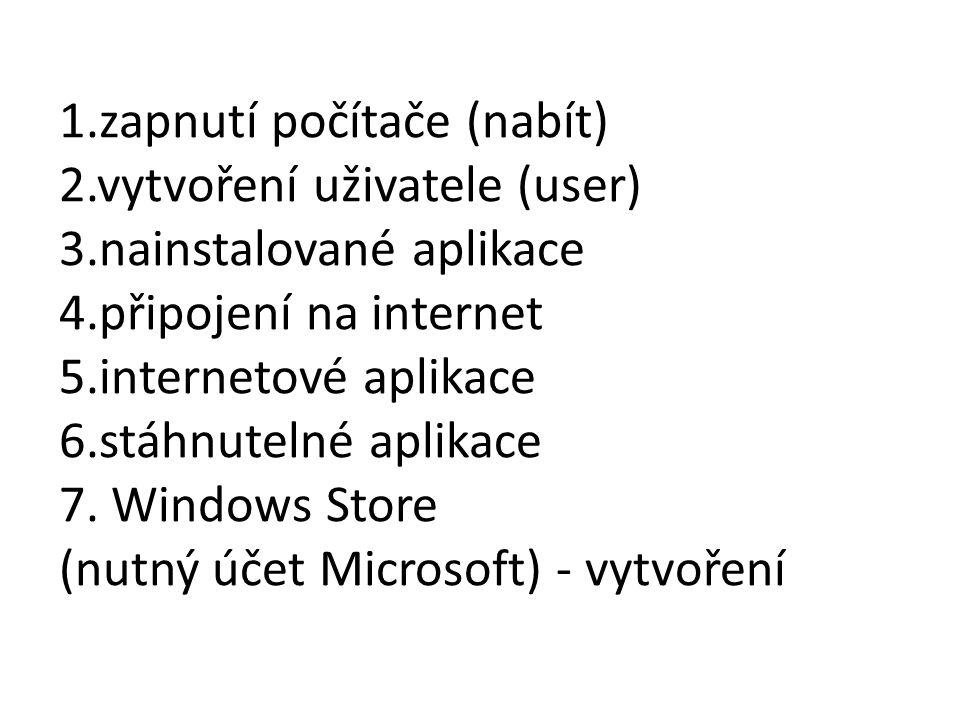 1.zapnutí počítače (nabít) 2.vytvoření uživatele (user) 3.nainstalované aplikace 4.připojení na internet 5.internetové aplikace 6.stáhnutelné aplikace 7.