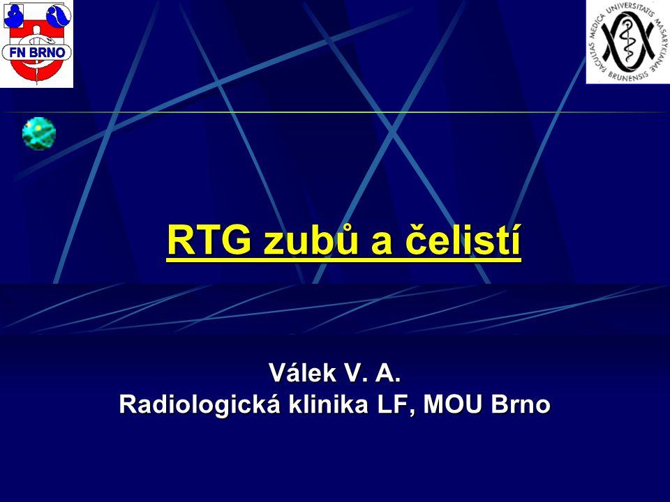 RTG zubů a čelistí Válek V. A. Radiologická klinika LF, MOU Brno