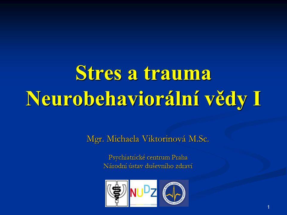 1 Stres a trauma Neurobehaviorální vědy I Mgr. Michaela Viktorinová M.Sc. Psychiatrické centrum Praha Národní ústav duševního zdraví