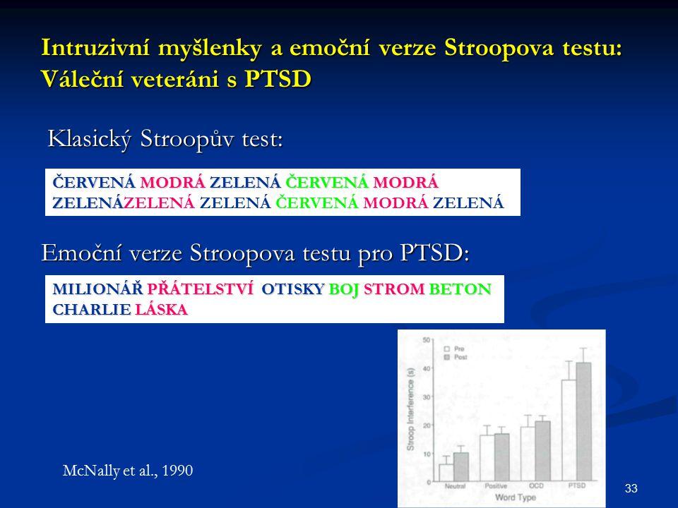 33 Intruzivní myšlenky a emoční verze Stroopova testu: Váleční veteráni s PTSD Klasický Stroopův test: Klasický Stroopův test: Emoční verze Stroopova