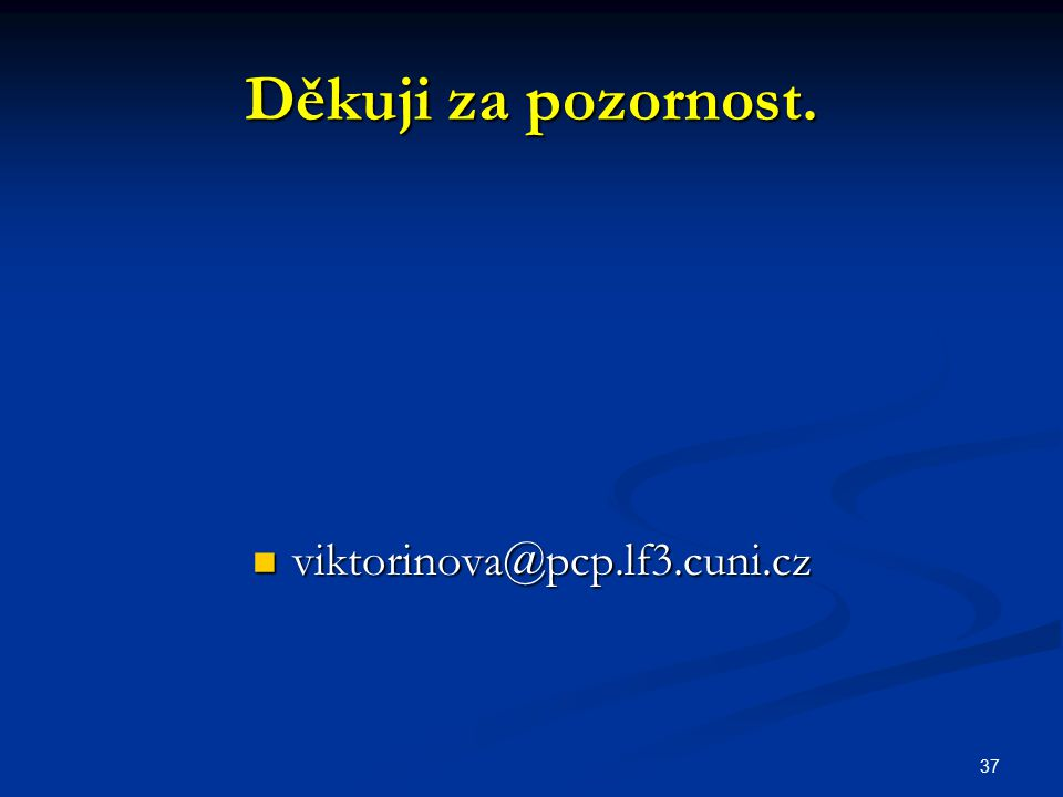 37 Děkuji za pozornost. viktorinova@pcp.lf3.cuni.cz viktorinova@pcp.lf3.cuni.cz