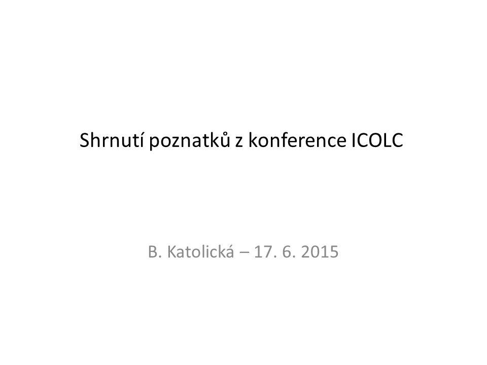 Shrnutí poznatků z konference ICOLC B. Katolická – 17. 6. 2015
