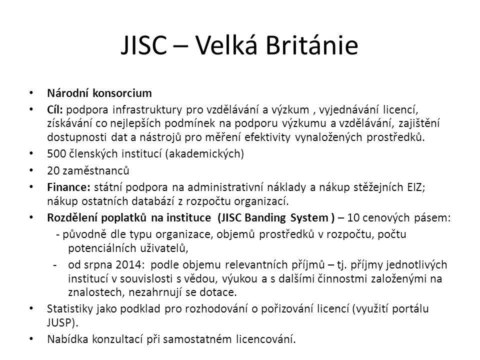 JISC – Velká Británie Národní konsorcium Cíl: podpora infrastruktury pro vzdělávání a výzkum, vyjednávání licencí, získávání co nejlepších podmínek na