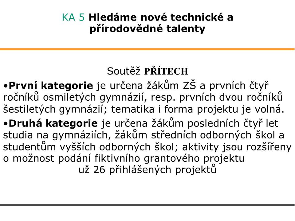 KA 5 Hledáme nové technické a přírodovědné talenty Soutěž PŘÍTECH První kategorie je určena žákům ZŠ a prvních čtyř ročníků osmiletých gymnázií, resp.