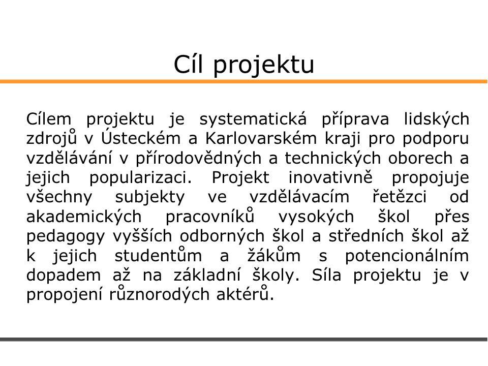 Cíl projektu Cílem projektu je systematická příprava lidských zdrojů v Ústeckém a Karlovarském kraji pro podporu vzdělávání v přírodovědných a technických oborech a jejich popularizaci.