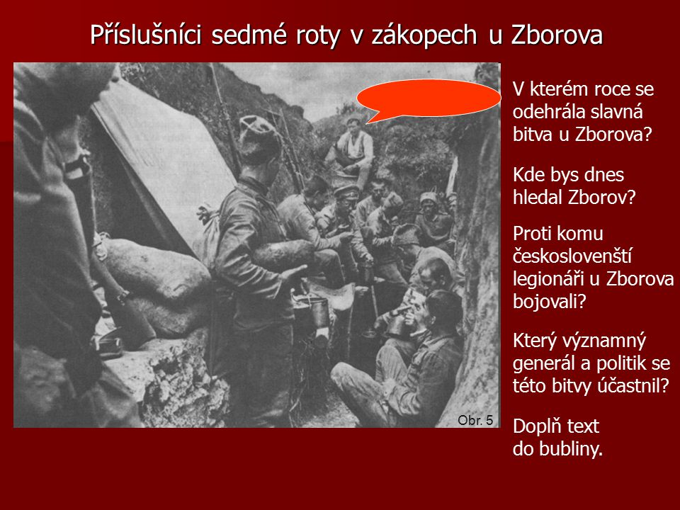 Příslušníci sedmé roty v zákopech u Zborova V kterém roce se odehrála slavná bitva u Zborova.