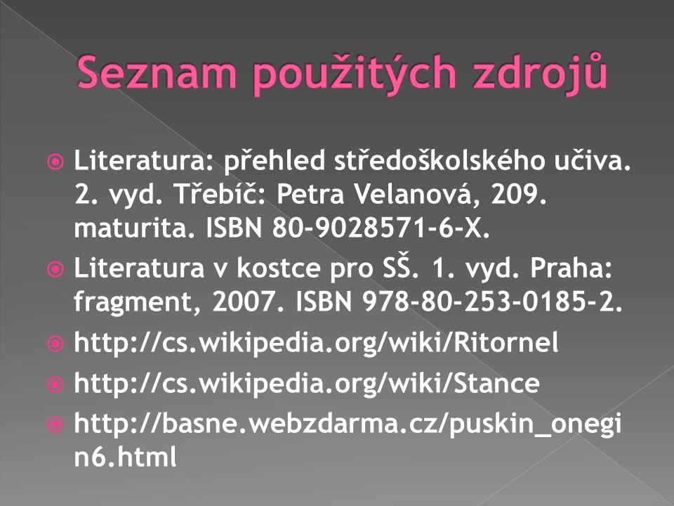  Literatura: přehled středoškolského učiva. 2. vyd. Třebíč: Petra Velanová, 209. maturita. ISBN 80-9028571-6-X.  Literatura v kostce pro SŠ. 1. vyd.