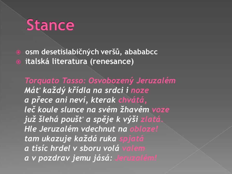  osm desetislabičných veršů, abababcc  i talská literatura (renesance) Torquato Tasso: Osvobozený Jeruzalém Máť každý křídla na srdci i noze a přece