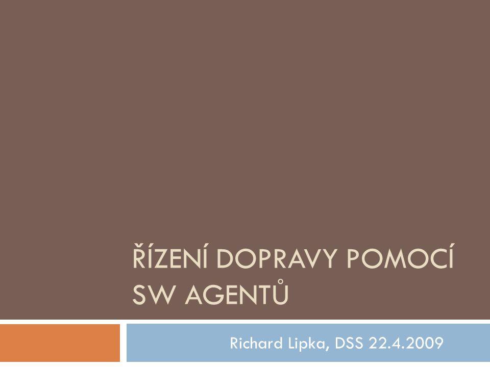 ŘÍZENÍ DOPRAVY POMOCÍ SW AGENTŮ Richard Lipka, DSS 22.4.2009