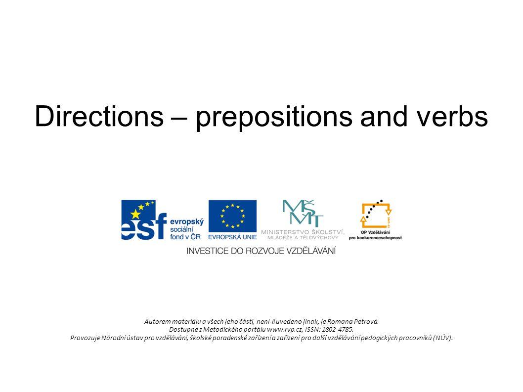 Directions – prepositions and verbs Autorem materiálu a všech jeho částí, není-li uvedeno jinak, je Romana Petrová. Dostupné z Metodického portálu www