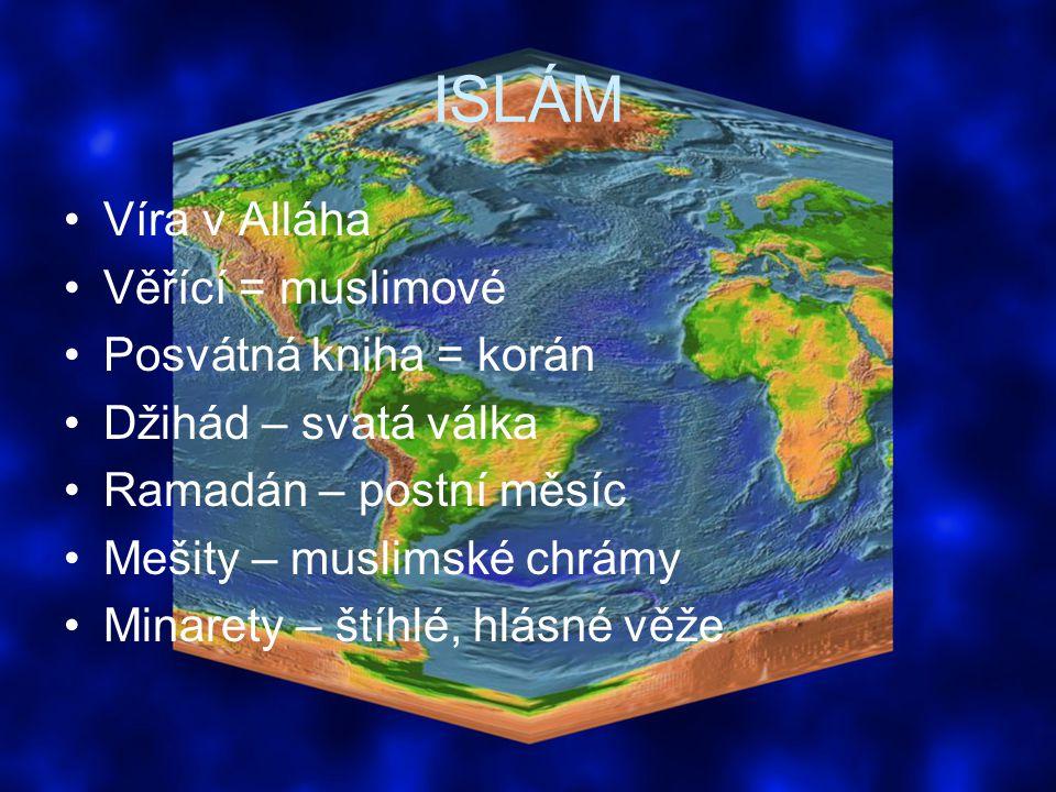 ISLÁM Víra v Alláha Věřící = muslimové Posvátná kniha = korán Džihád – svatá válka Ramadán – postní měsíc Mešity – muslimské chrámy Minarety – štíhlé, hlásné věže