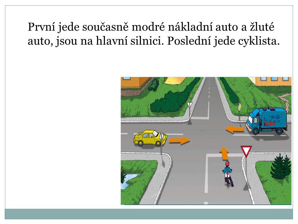 První jede modré osobní auto, má přednost zprava. Druhé pojede modré nákladní auto, má přednost zprava. Poslední jede cyklista.