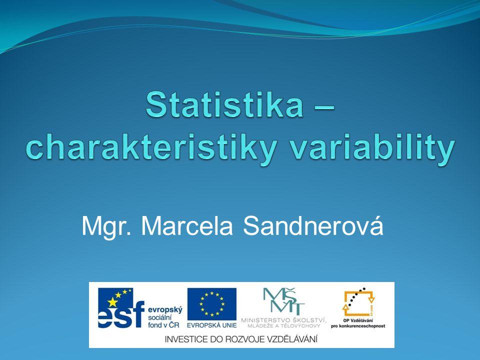 Pojem charakteristiky variability Variabilita (proměnlivost)  Odlišnost hodnot příslušného znaku Čím větší je variabilita sledovaného znaku, tím méně reprezentativní je charakteristika polohy