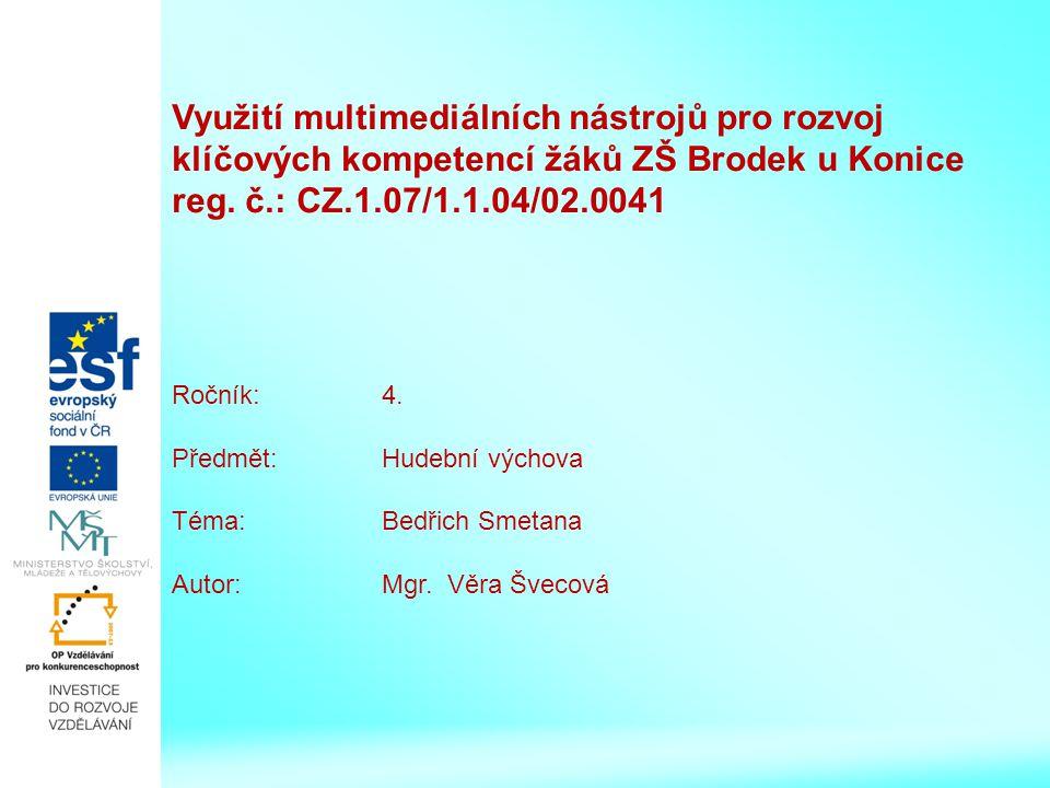 Využití multimediálních nástrojů pro rozvoj klíčových kompetencí žáků ZŠ Brodek u Konice reg. č.: CZ.1.07/1.1.04/02.0041 Předmět: Hudební výchova Ročn