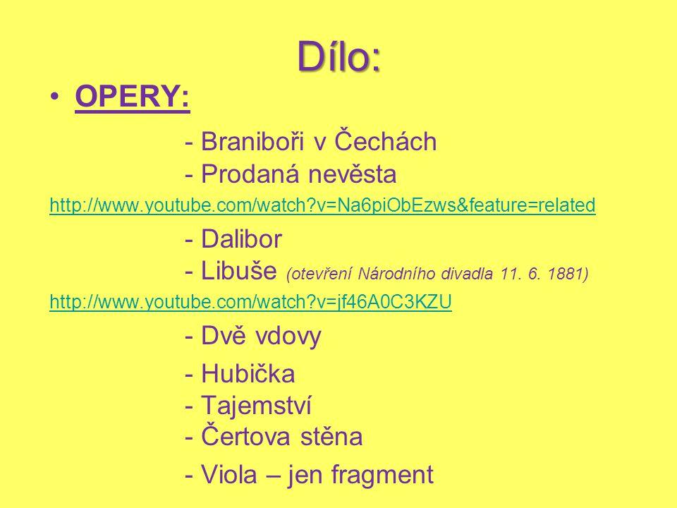 Dílo: OPERY: - Braniboři v Čechách - Prodaná nevěsta http://www.youtube.com/watch?v=Na6piObEzws&feature=related - Dalibor - Libuše (otevření Národního