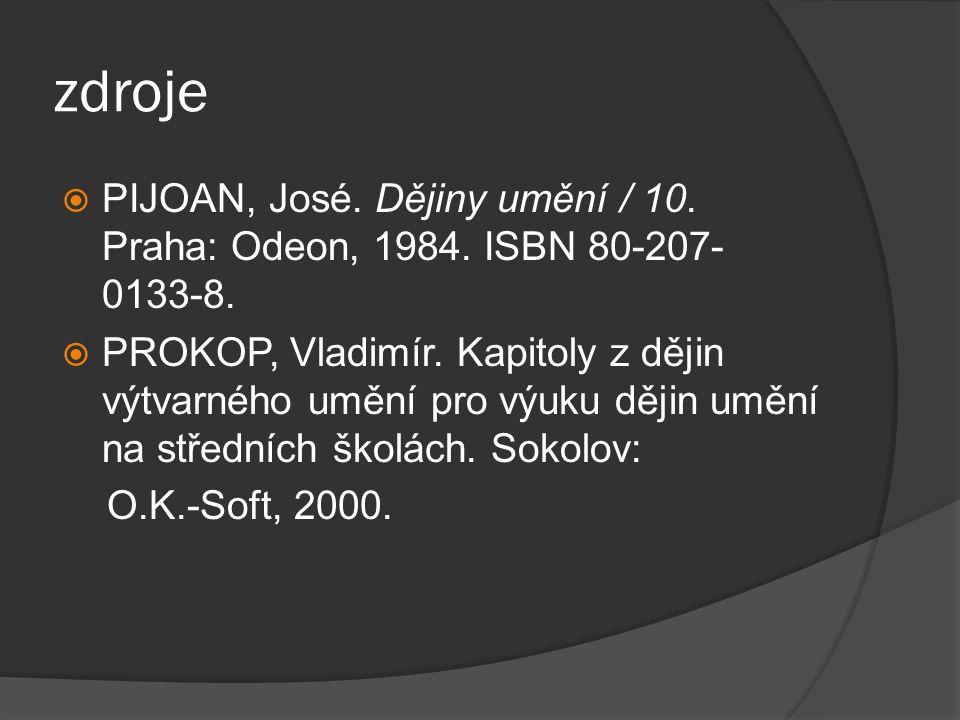 zdroje  PIJOAN, José. Dějiny umění / 10. Praha: Odeon, 1984. ISBN 80-207- 0133-8.  PROKOP, Vladimír. Kapitoly z dějin výtvarného umění pro výuku děj