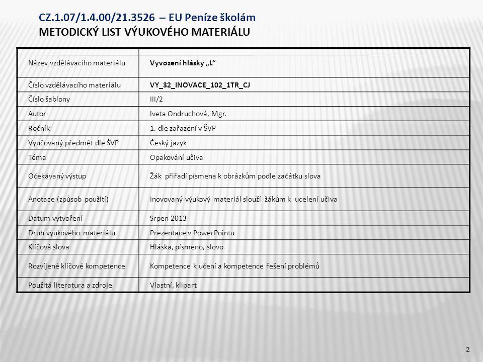 """Název vzdělávacího materiáluVyvození hlásky """"L"""" Číslo vzdělávacího materiáluVY_32_INOVACE_102_1TR_CJ Číslo šablonyIII/2 AutorIveta Ondruchová, Mgr. Ro"""