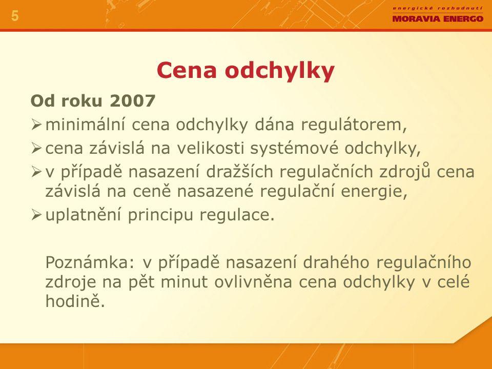 Cena odchylky 5 Od roku 2007  minimální cena odchylky dána regulátorem,  cena závislá na velikosti systémové odchylky,  v případě nasazení dražších regulačních zdrojů cena závislá na ceně nasazené regulační energie,  uplatnění principu regulace.
