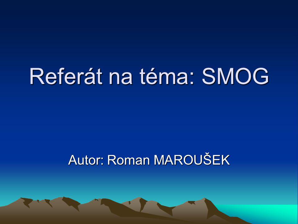 Referát na téma: SMOG Autor: Roman MAROUŠEK